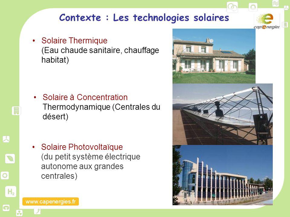 www.capenergies.fr Contexte : Les technologies solaires Solaire Photovoltaïque (du petit système électrique autonome aux grandes centrales) Solaire Th