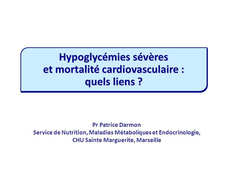 Pr Patrice Darmon Service de Nutrition, Maladies Métaboliques et Endocrinologie, CHU Sainte Marguerite, Marseille Hypoglycémies sévères et mortalité c