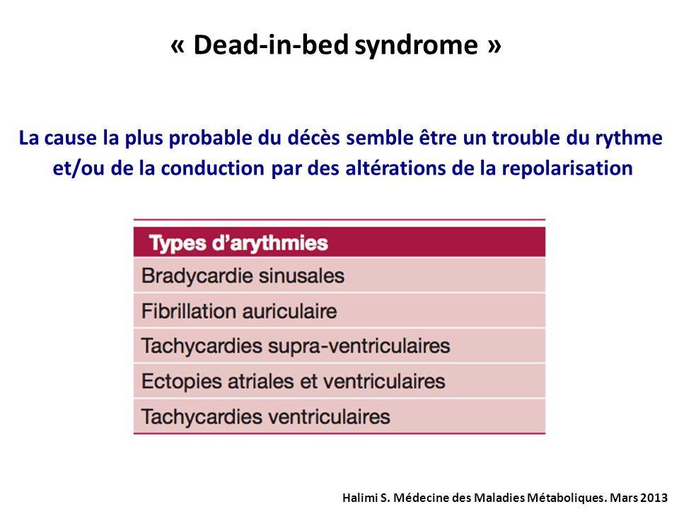 « Dead-in-bed syndrome » Halimi S. Médecine des Maladies Métaboliques. Mars 2013 La cause la plus probable du décès semble être un trouble du rythme e