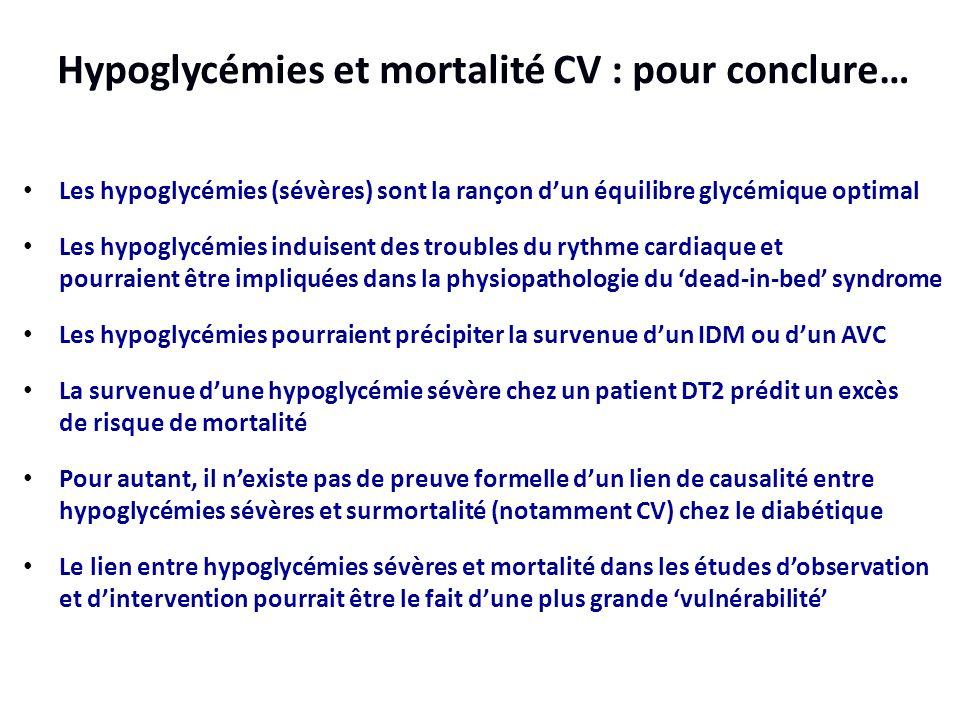 Hypoglycémies et mortalité CV : pour conclure… Les hypoglycémies (sévères) sont la rançon d'un équilibre glycémique optimal Les hypoglycémies induisen