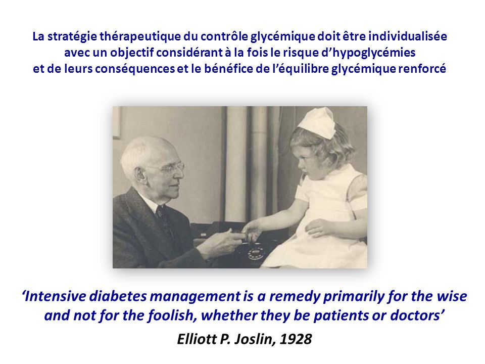 'Intensive diabetes management is a remedy primarily for the wise and not for the foolish, whether they be patients or doctors' Elliott P.