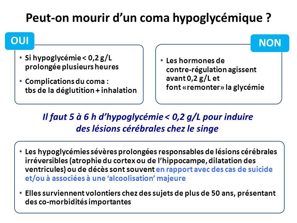 Peut-on mourir d'un coma hypoglycémique ? Les hormones de contre-régulation agissent avant 0,2 g/L et font «remonter» la glycémie Si hypoglycémie < 0,