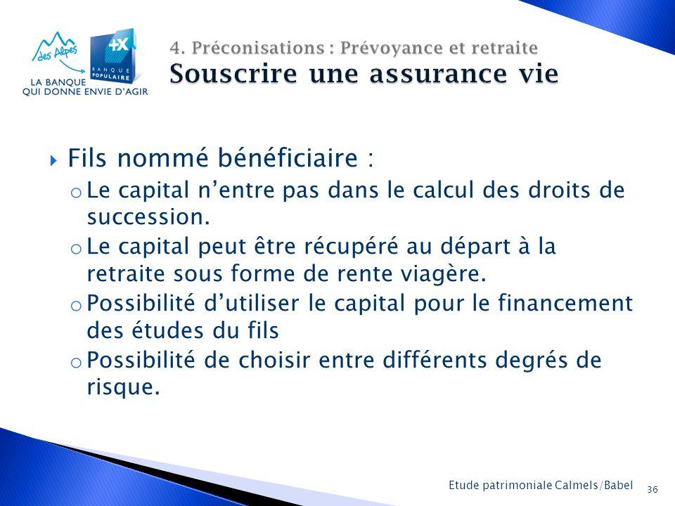La Banque Populaire des Alpes 36 Etude patrimoniale Calmels/Babel  Fils nommé bénéficiaire : o Le capital n'entre pas dans le calcul des droits de succession.