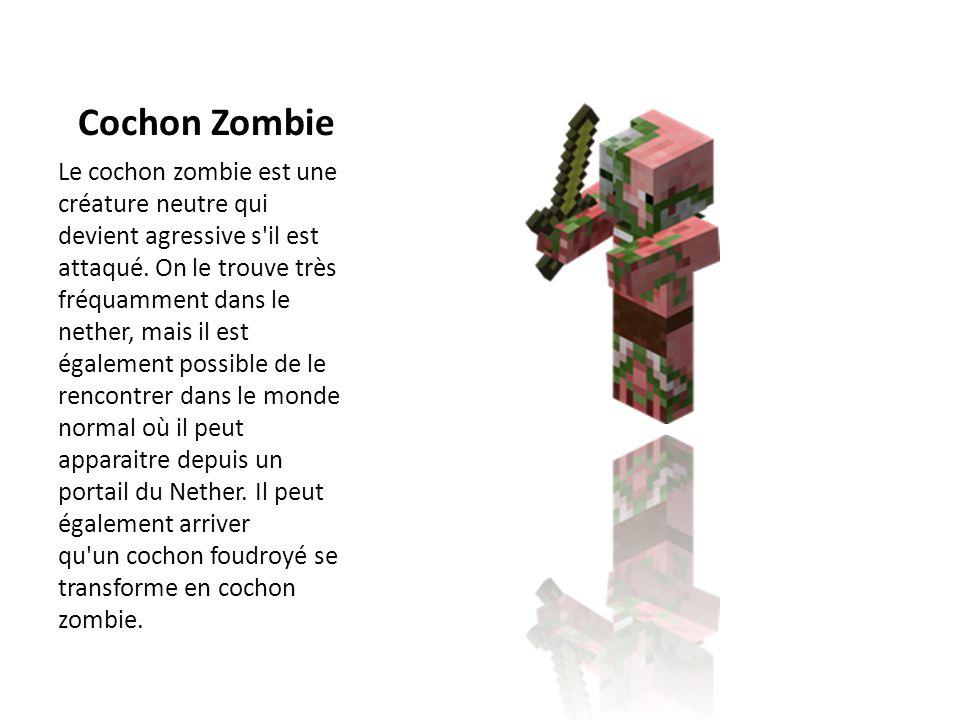 Cochon Zombie Le cochon zombie est une créature neutre qui devient agressive s'il est attaqué. On le trouve très fréquamment dans le nether, mais il e