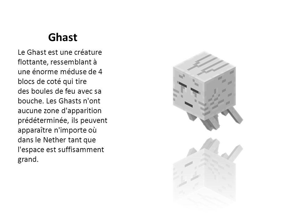 Ghast Le Ghast est une créature flottante, ressemblant à une énorme méduse de 4 blocs de coté qui tire des boules de feu avec sa bouche. Les Ghasts n'