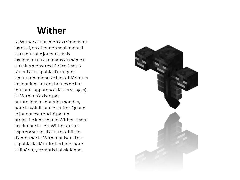 Wither L e Wither est un mob extrêmement agressif, en effet non seulement il s'attaque aux joueurs, mais également aux animaux et même à certains mons