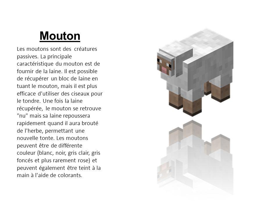 Mouton Les moutons sont des créatures passives. La principale caractéristique du mouton est de fournir de la laine. Il est possible de récupérer un bl