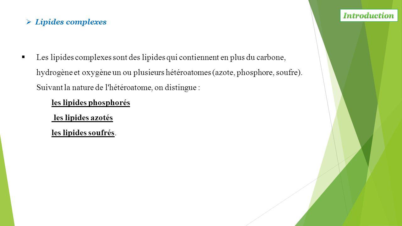  Les lipides complexes sont des lipides qui contiennent en plus du carbone, hydrogène et oxygène un ou plusieurs hétéroatomes (azote, phosphore, souf