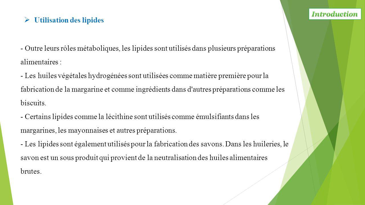 - Outre leurs rôles métaboliques, les lipides sont utilisés dans plusieurs préparations alimentaires : - Les huiles végétales hydrogénées sont utilisé