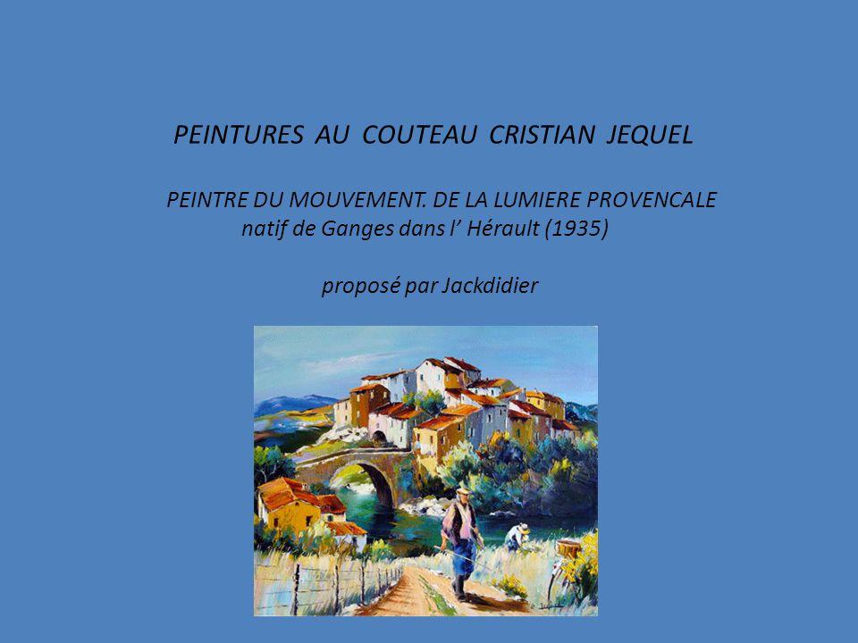 PEINTURES AU COUTEAU CRISTIAN JEQUEL PEINTRE DU MOUVEMENT.