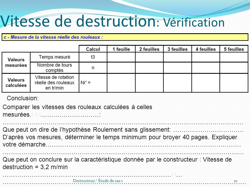 Destructeur / Étude de cas 110 Vitesse de destruction : Vérification Conclusion: Comparer les vitesses des rouleaux calculées à celles mesurées.…….………