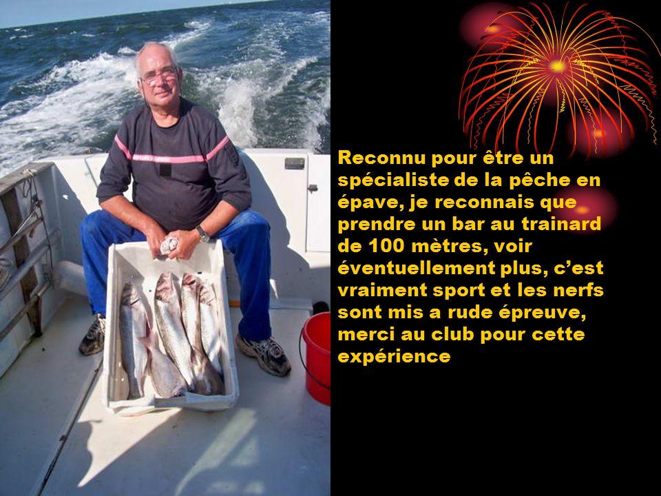 Je pratique cette pêche depuis 40 ans toujours avec succès