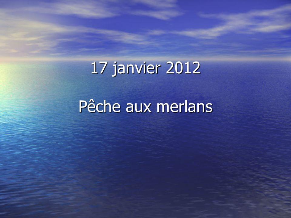 17 janvier 2012 Pêche aux merlans