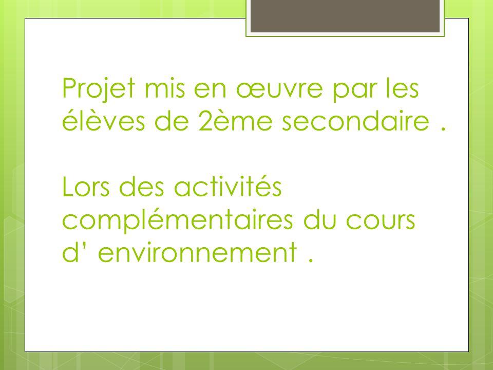 Projet mis en œuvre par les élèves de 2ème secondaire. Lors des activités complémentaires du cours d' environnement.