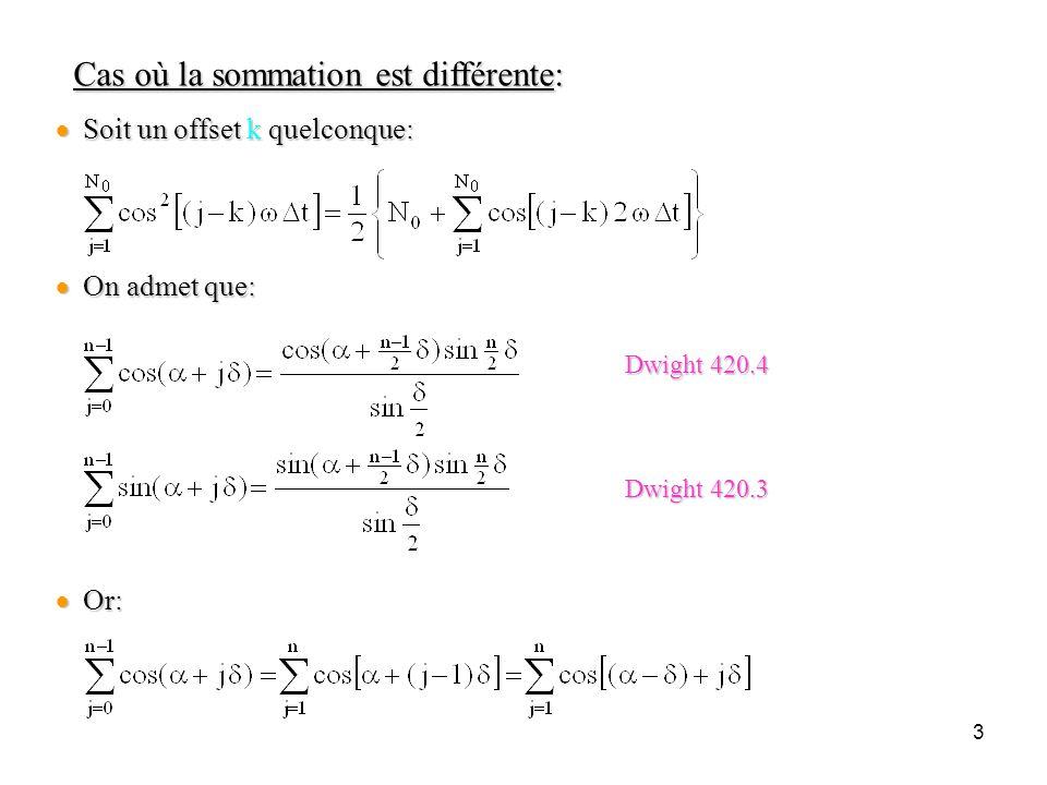3 Cas où la sommation est différente: Cas où la sommation est différente:  Soit un offset k quelconque:  On admet que:  Or: Dwight 420.4 Dwight 420