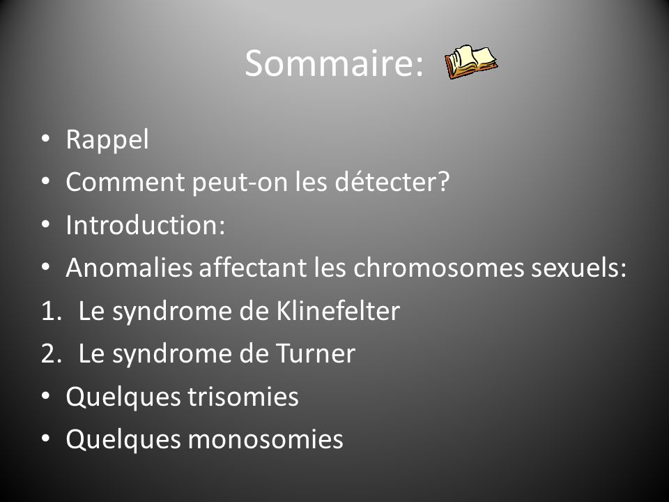 Sommaire: Rappel Comment peut-on les détecter? Introduction: Anomalies affectant les chromosomes sexuels: 1.Le syndrome de Klinefelter 2.Le syndrome d
