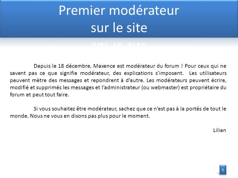 Depuis le 18 décembre, Maxence est modérateur du forum .