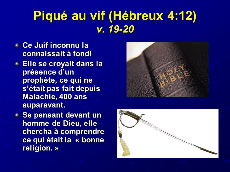 Piqué au vif (Hébreux 4:12) v. 19-20 Ce Juif inconnu la connaissait à fond! Elle se croyait dans la présence d'un prophète, ce qui ne s'était pas fait