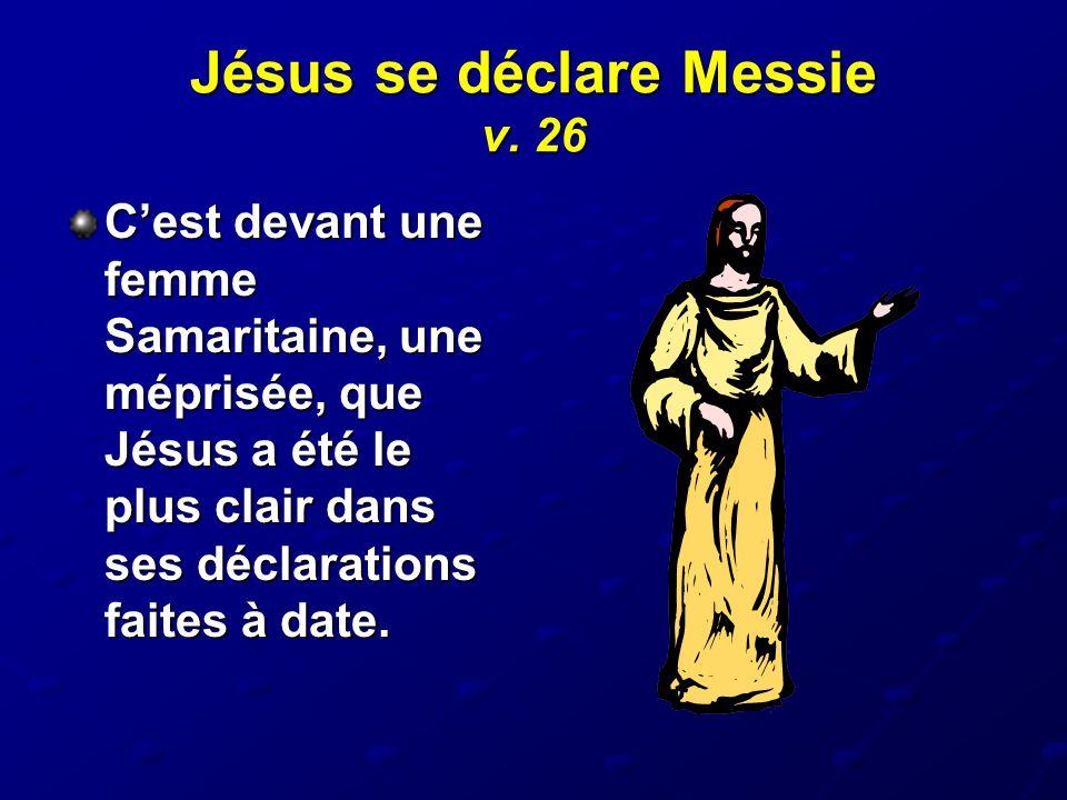 Jésus se déclare Messie v. 26 C'est devant une femme Samaritaine, une méprisée, que Jésus a été le plus clair dans ses déclarations faites à date.