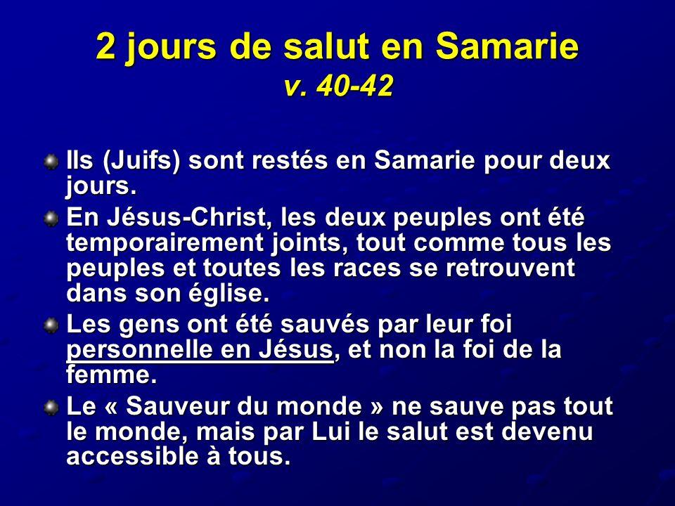 2 jours de salut en Samarie v. 40-42 Ils (Juifs) sont restés en Samarie pour deux jours. En Jésus-Christ, les deux peuples ont été temporairement join