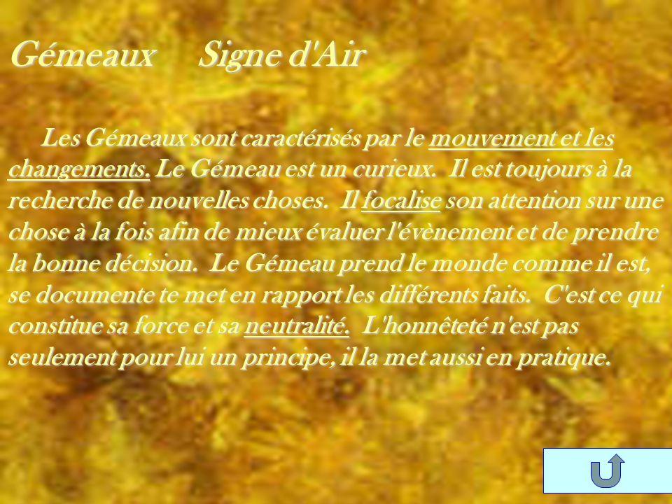 Gémeaux Signe d'Air Les Gémeaux sont caractérisés par le mouvement et les changements. Le Gémeau est un curieux. Il est toujours à la recherche de nou