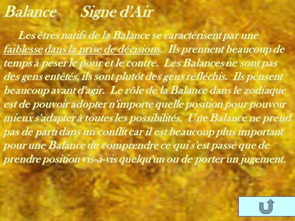 Balance Signe d'Air Les êtres natifs de la Balance se caractérisent par une faiblesse dans la prise de décisions. Ils prennent beaucoup de temps à pes
