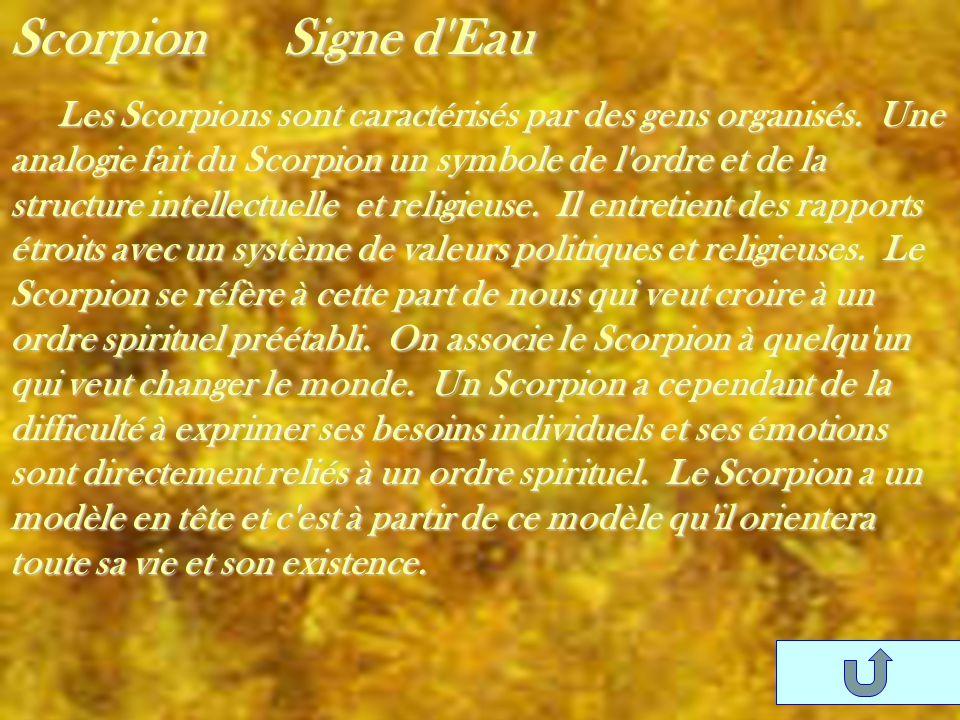 Scorpion Signe d'Eau Les Scorpions sont caractérisés par des gens organisés. Une analogie fait du Scorpion un symbole de l'ordre et de la structure in