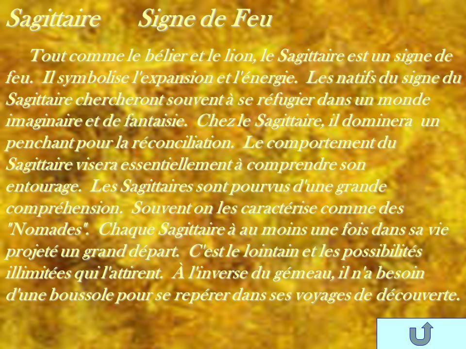 Sagittaire Signe de Feu Tout comme le bélier et le lion, le Sagittaire est un signe de feu. Il symbolise l'expansion et l'énergie. Les natifs du signe