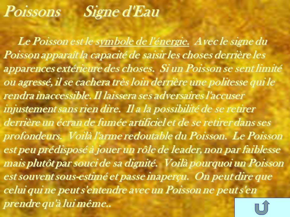 Poissons Signe d'Eau Le Poisson est le symbole de l'énergie. Avec le signe du Poisson apparaît la capacité de saisir les choses derrière les apparence