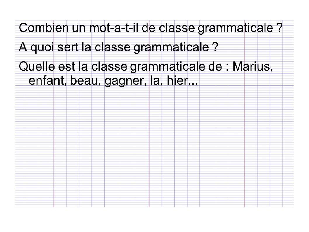 Combien un mot-a-t-il de classe grammaticale ? A quoi sert la classe grammaticale ? Quelle est la classe grammaticale de : Marius, enfant, beau, gagne