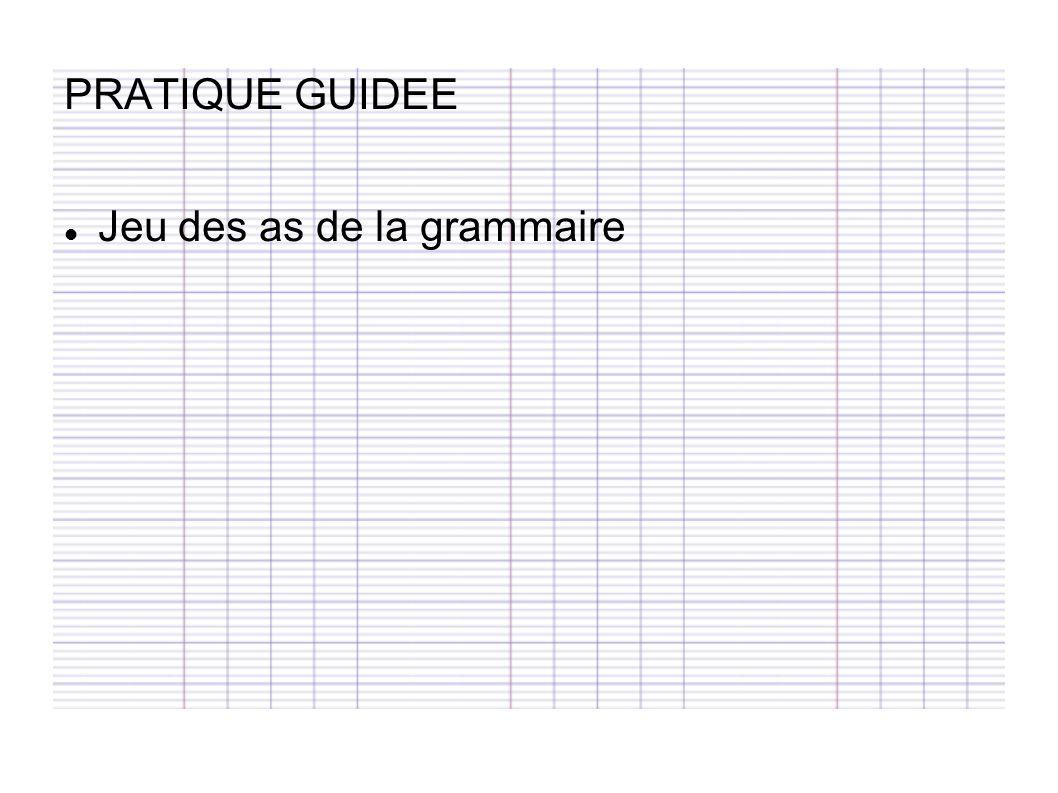 PRATIQUE GUIDEE Jeu des as de la grammaire