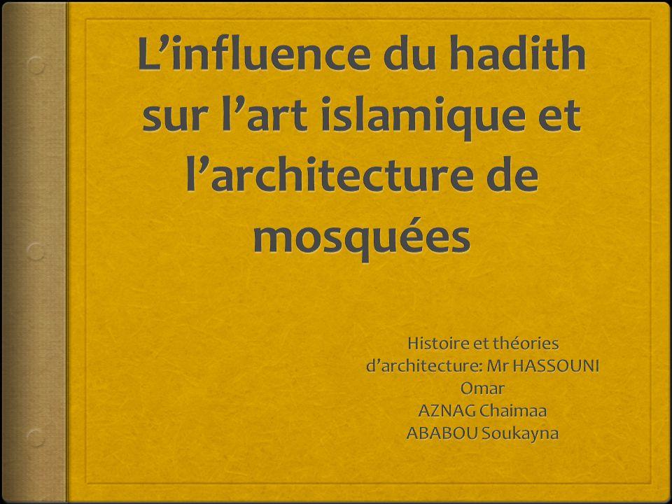 Plan de l'exposé  Introduction  L'influence du hadith sur l'art islamique  Perspective historique de l'architecture islamique  La mosquée: bâtiment type de la civilisation musulmane  La mosquée du prophète (Masjid al-Nabawi)  L'évolution de l'architecture des mosquées  Conclusion