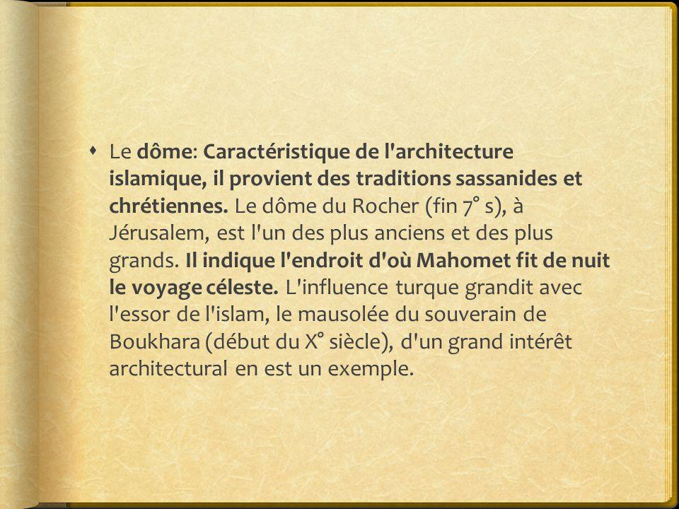  Le dôme: Caractéristique de l architecture islamique, il provient des traditions sassanides et chrétiennes.