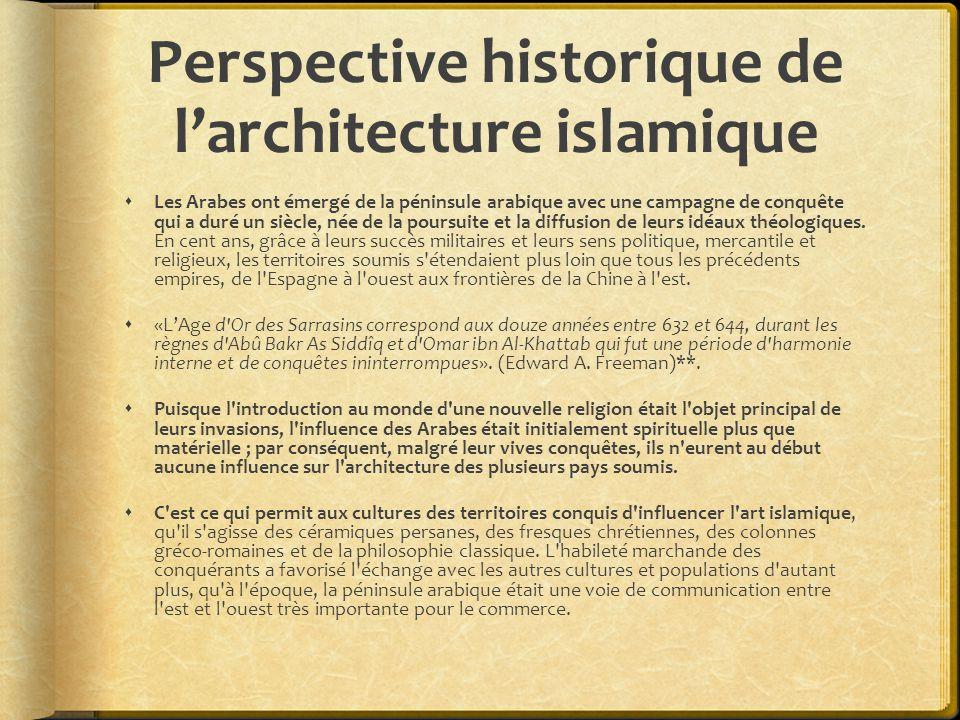 Perspective historique de l'architecture islamique  Les Arabes ont émergé de la péninsule arabique avec une campagne de conquête qui a duré un siècle, née de la poursuite et la diffusion de leurs idéaux théologiques.