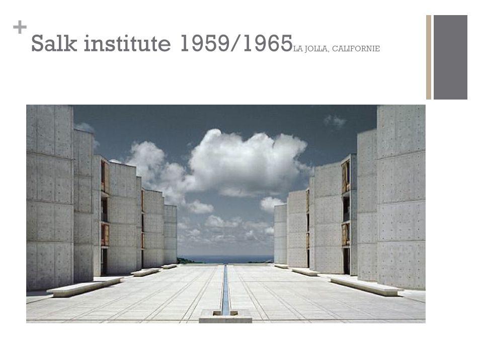 + Salk institute 1959/1965 LA JOLLA, CALIFORNIE