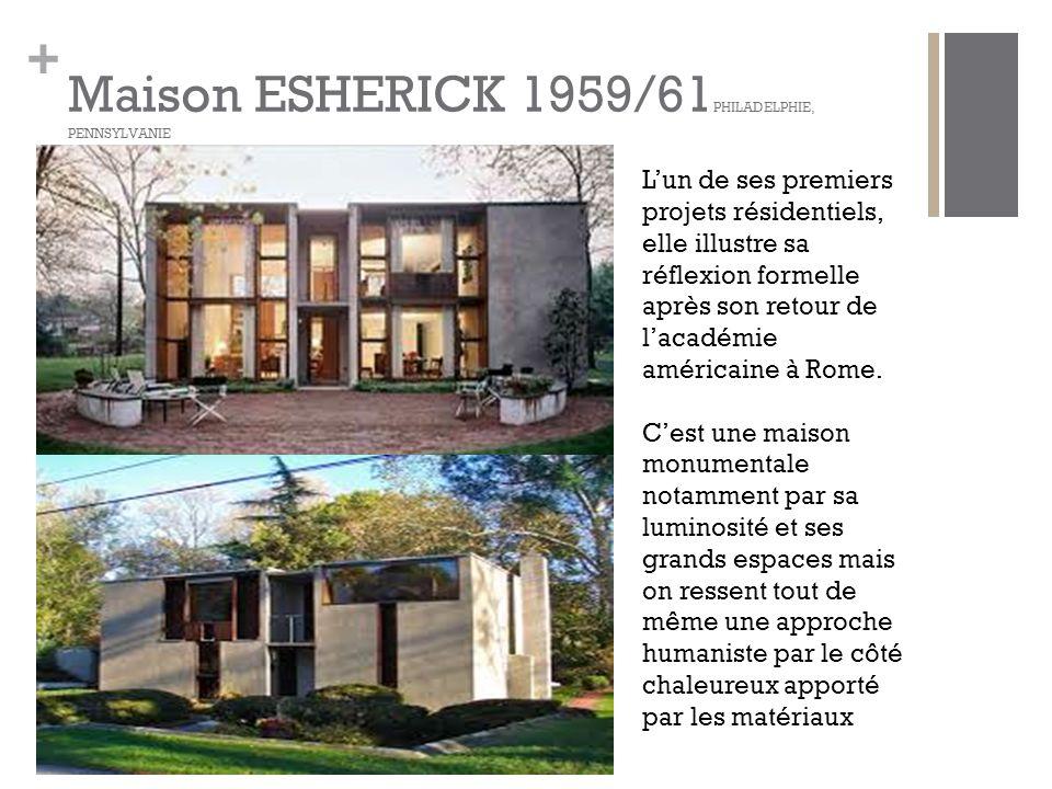+ Maison ESHERICK 1959/61 PHILADELPHIE, PENNSYLVANIE L'un de ses premiers projets résidentiels, elle illustre sa réflexion formelle après son retour de l'académie américaine à Rome.