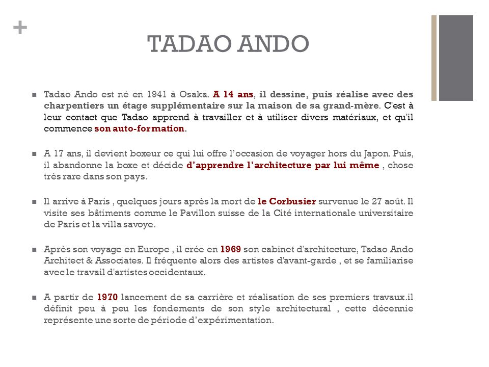 + TADAO ANDO Tadao Ando est né en 1941 à Osaka.