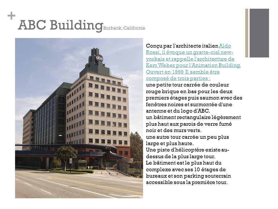 + ABC Building Burbank, Californie Conçu par l architecte italien Aldo Rossi, il évoque un gratte-ciel new- yorkais et rappelle l architecture de Kem Weber pour l Animation Building.