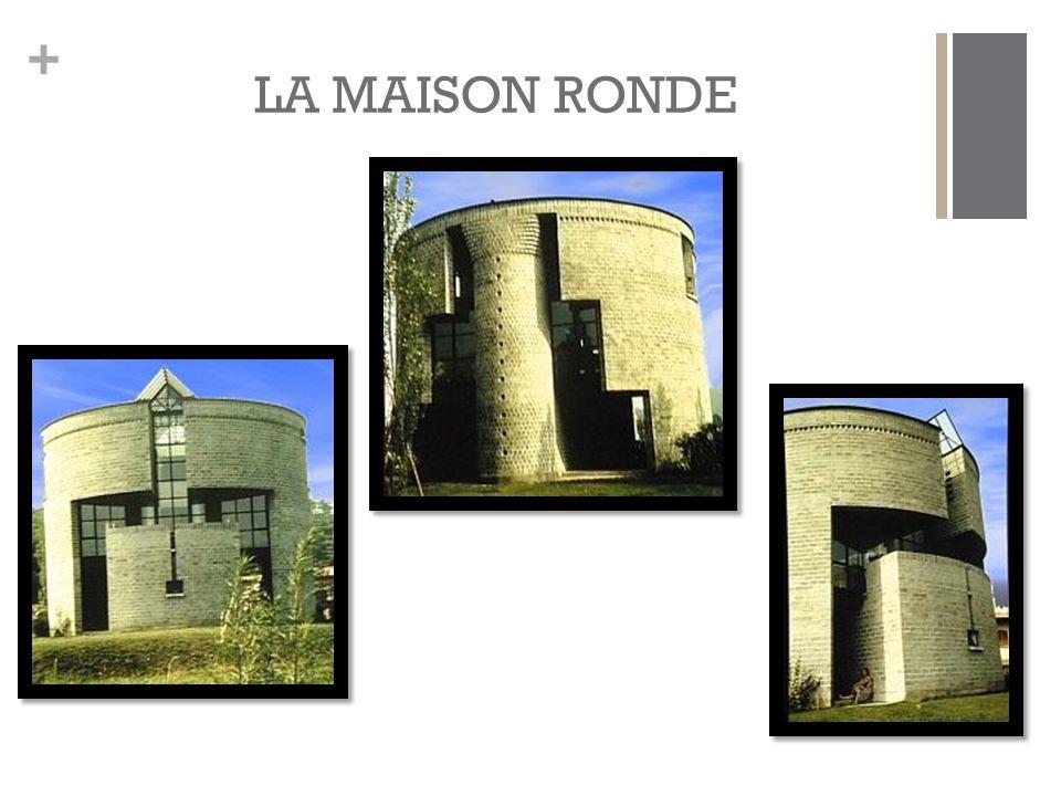 + LA MAISON RONDE