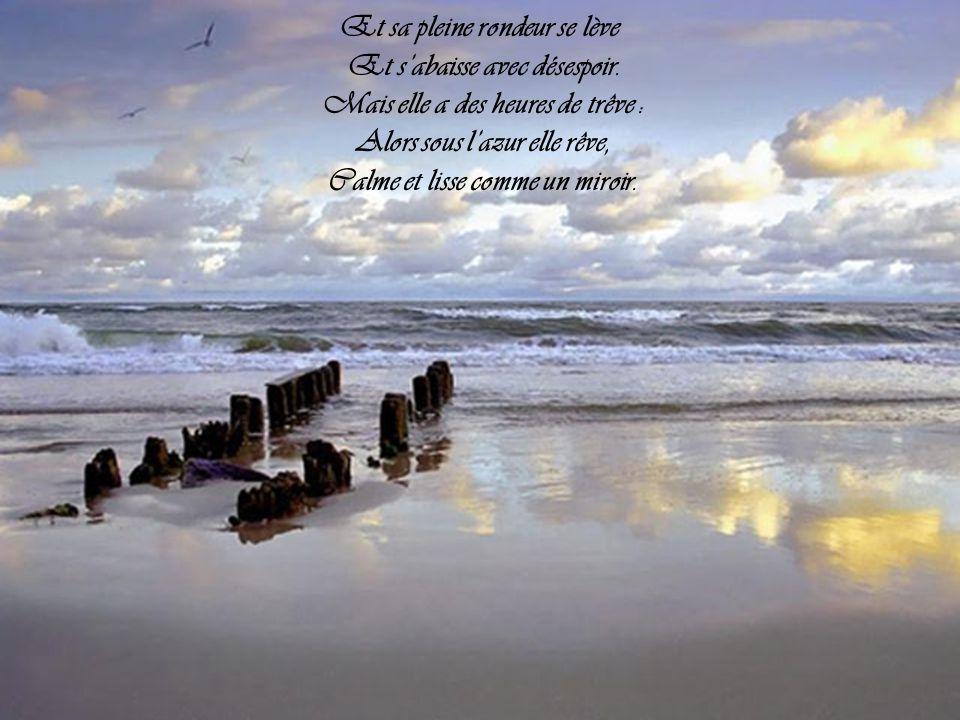 La mer pousse une vaste plainte, Se tord et se roule avec bruit, Ainsi qu'une géante enceinte Qui des grandes douleurs atteinte, Ne pourrait pas donne