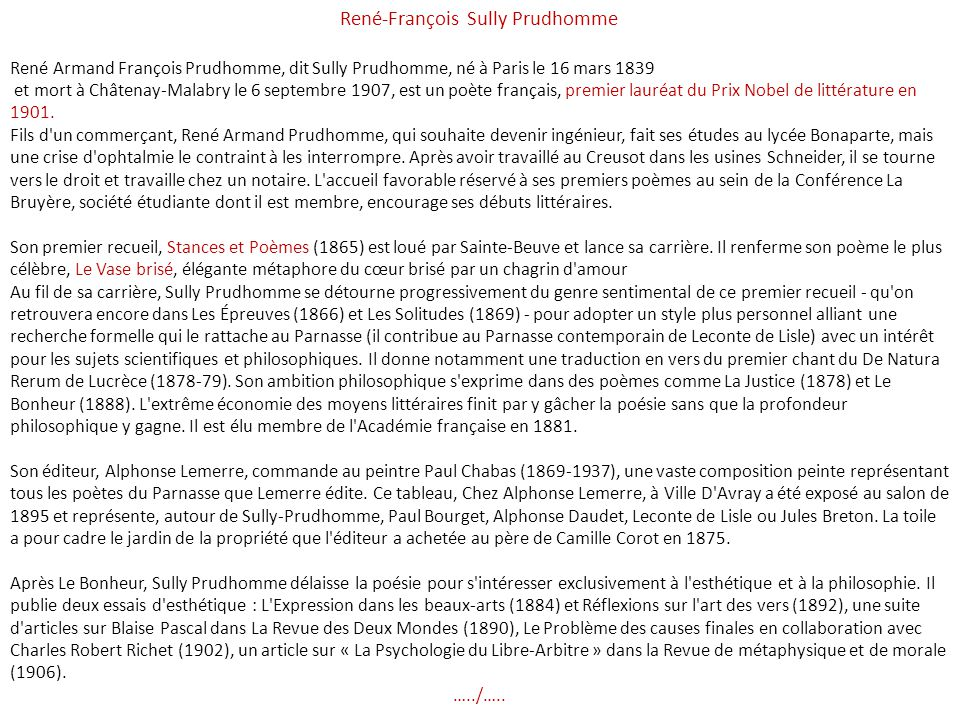 René-François Sully Prudhomme René Armand François Prudhomme, dit Sully Prudhomme, né à Paris le 16 mars 1839 et mort à Châtenay-Malabry le 6 septembre 1907, est un poète français, premier lauréat du Prix Nobel de littérature en 1901.