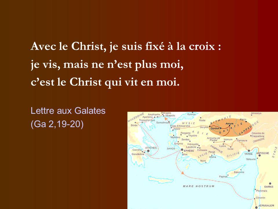 Avec le Christ, je suis fixé à la croix : je vis, mais ne n'est plus moi, c'est le Christ qui vit en moi. Lettre aux Galates (Ga 2,19-20)