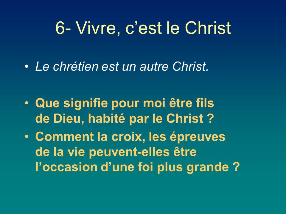 Le chrétien est un autre Christ. Que signifie pour moi être fils de Dieu, habité par le Christ ? Comment la croix, les épreuves de la vie peuvent-elle