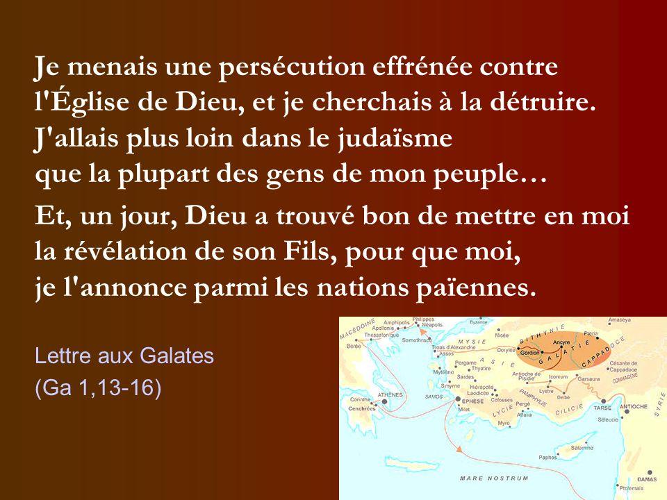 Je menais une persécution effrénée contre l'Église de Dieu, et je cherchais à la détruire. J'allais plus loin dans le judaïsme que la plupart des gens