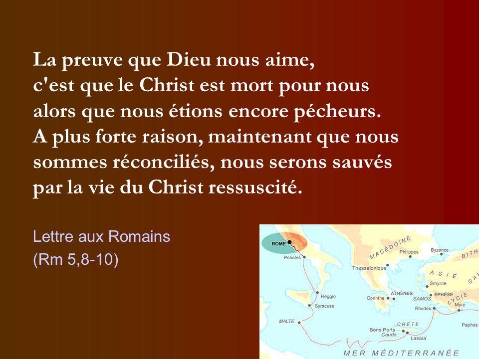 La preuve que Dieu nous aime, c'est que le Christ est mort pour nous alors que nous étions encore pécheurs. A plus forte raison, maintenant que nous s