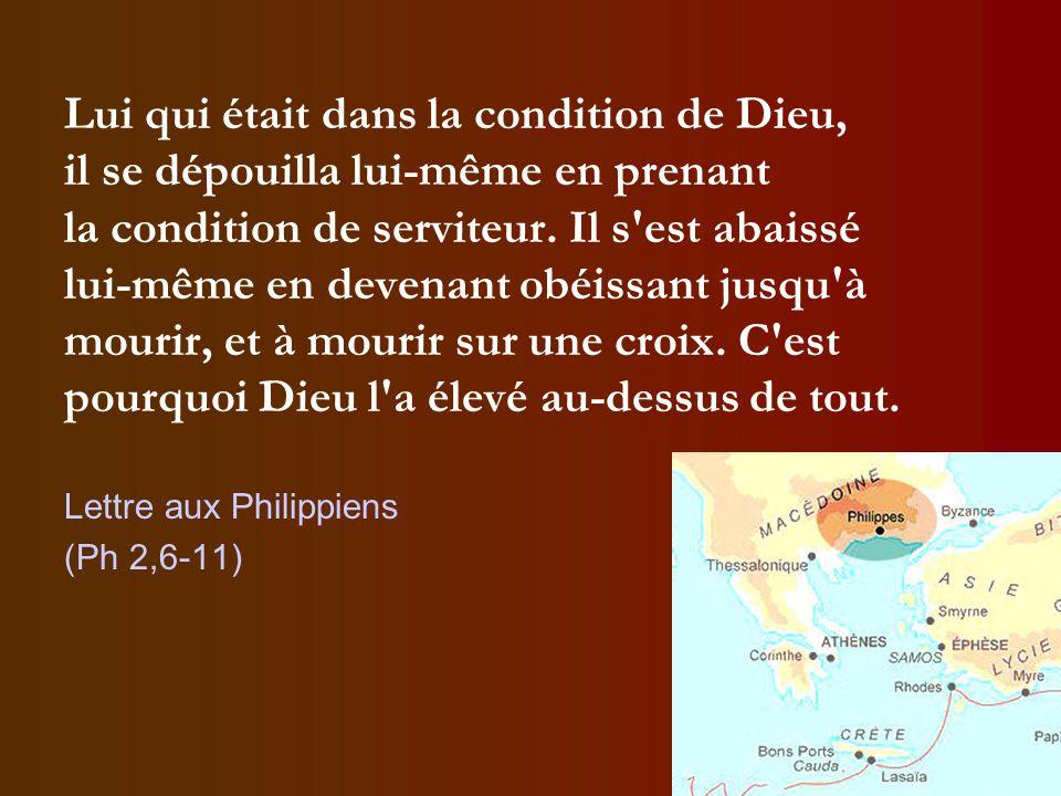 Lui qui était dans la condition de Dieu, il se dépouilla lui-même en prenant la condition de serviteur. Il s'est abaissé lui-même en devenant obéissan