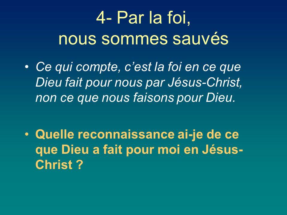 Ce qui compte, c'est la foi en ce que Dieu fait pour nous par Jésus-Christ, non ce que nous faisons pour Dieu. Quelle reconnaissance ai-je de ce que D