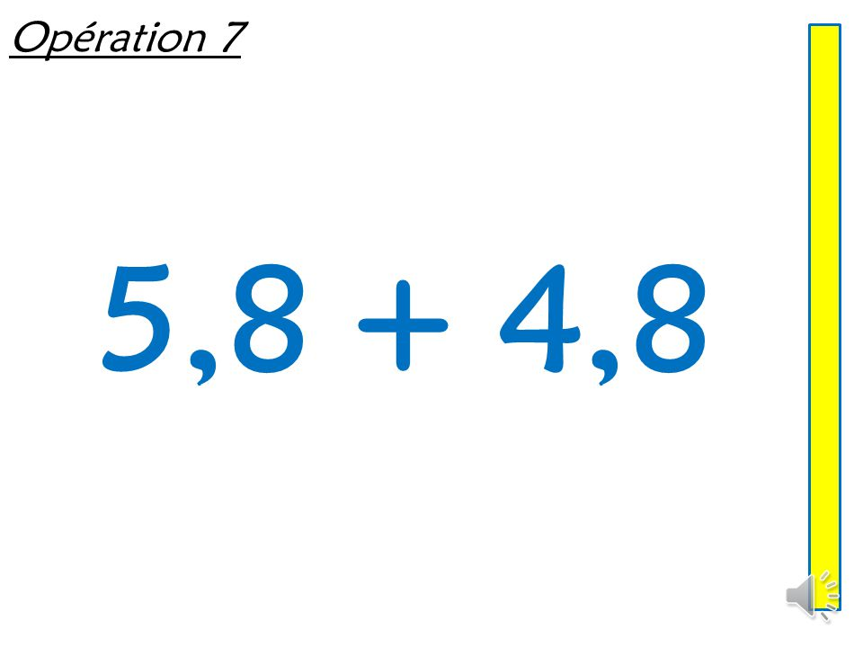 Opération 6 5,4 +0,365