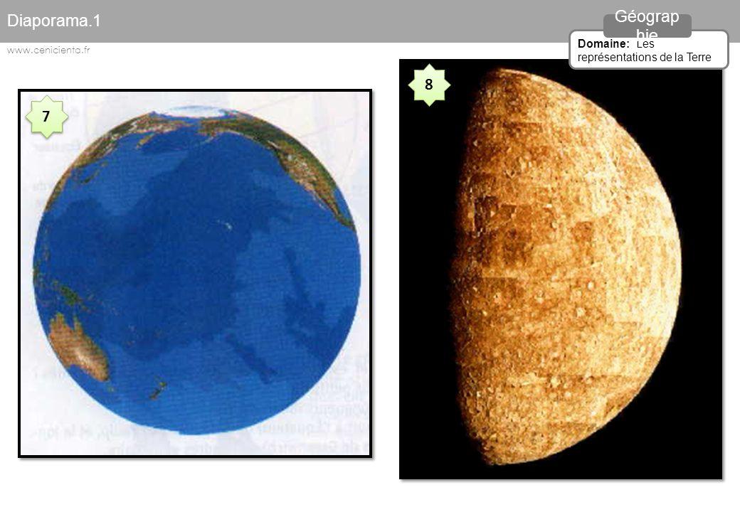 7 7 8 8 Diaporama.1 Domaine: Les représentations de la Terre Géograp hie www.cenicienta.fr