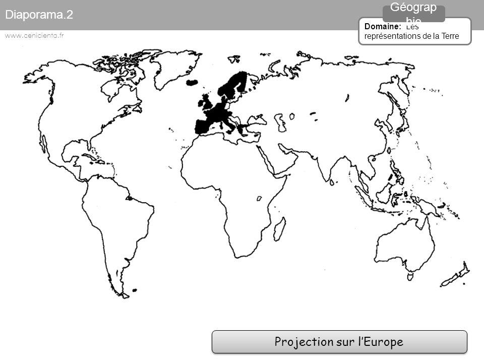 Projection sur l'Europe Diaporama.2 Domaine: Les représentations de la Terre Géograp hie www.cenicienta.fr